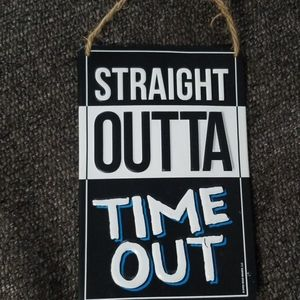 Straight Out Of Time Out Metal Sign